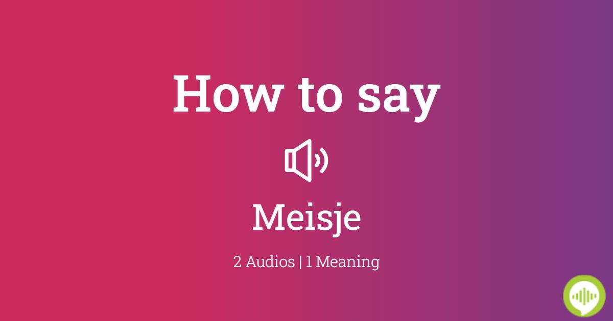 How To Pronounce Meisje Howtopronounce Com