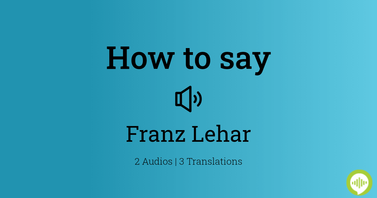 How To Pronounce Franz Lehar In German Howtopronounce Com