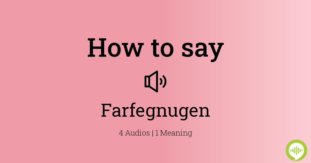 How To Pronounce Farfegnugen Howtopronounce Com Member · from virginia, usa. how to pronounce farfegnugen