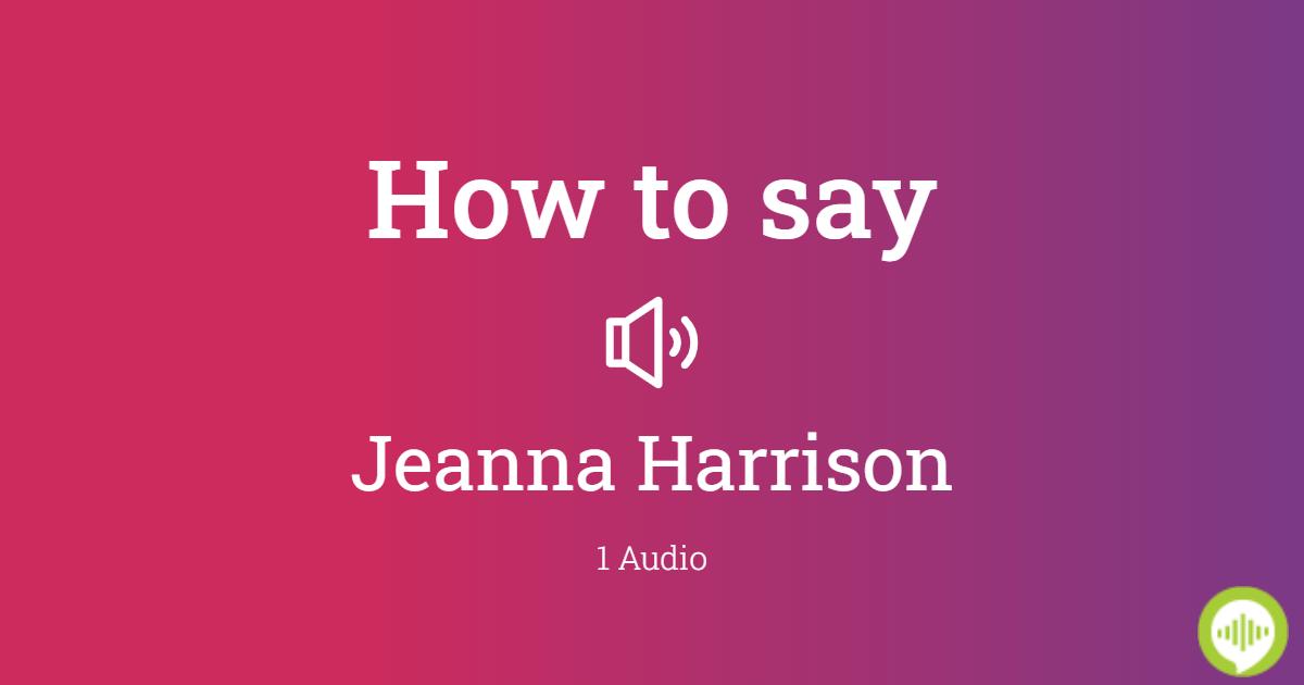How To Pronounce Jeanna Harrison Howtopronounce Com Filmografia, nagrody, biografia, wiadomości jeanna harrison jeszcze nie ma biografii na filmwebie, możesz być pierwszym który ją doda! how to pronounce jeanna harrison