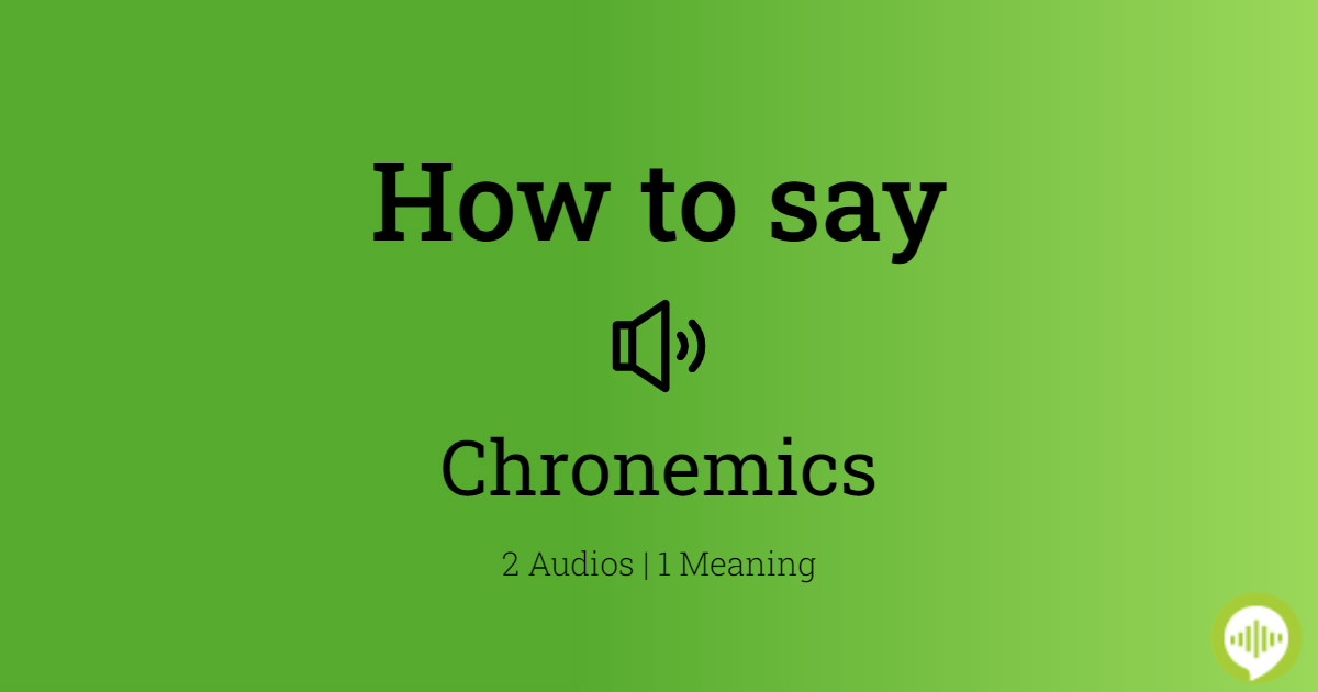 How To Pronounce Chronemics Howtopronounce Com It is essential when communicating in business to understand chronemics(attitudestoward time), or the way individuals interpret the use of time. how to pronounce chronemics