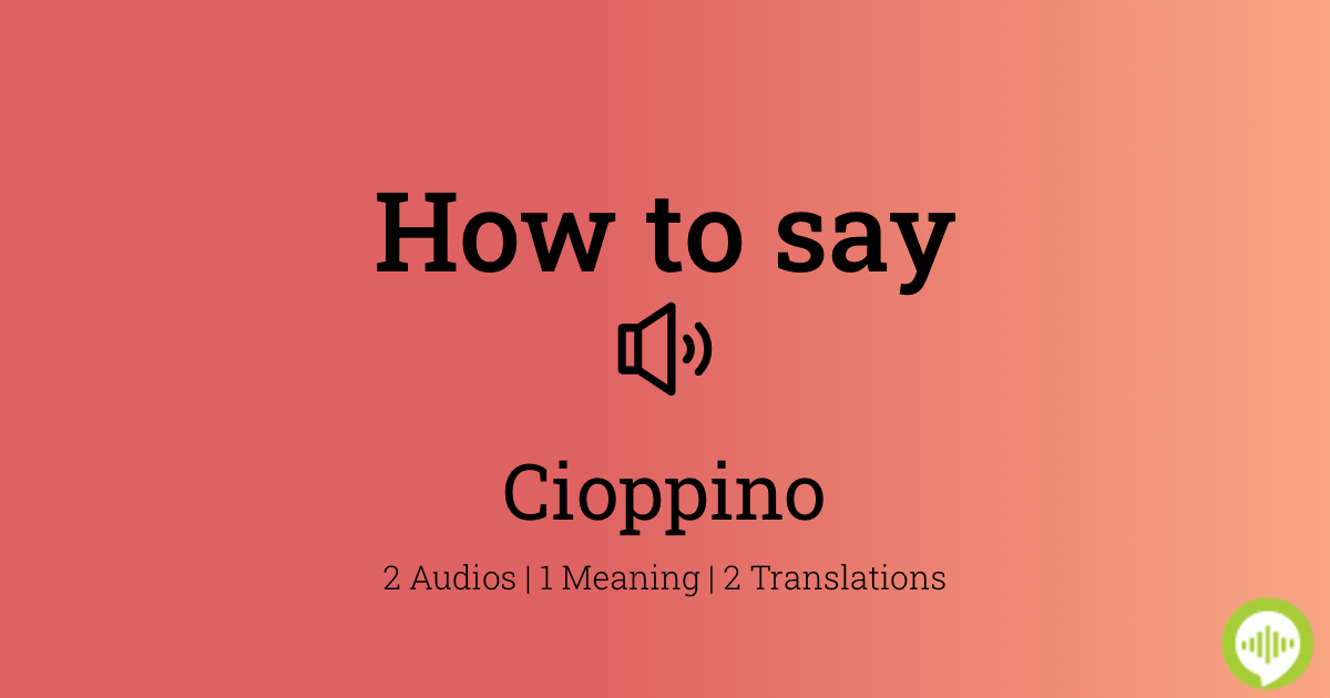 How To Pronounce Cioppino In Spanish Howtopronounce Com