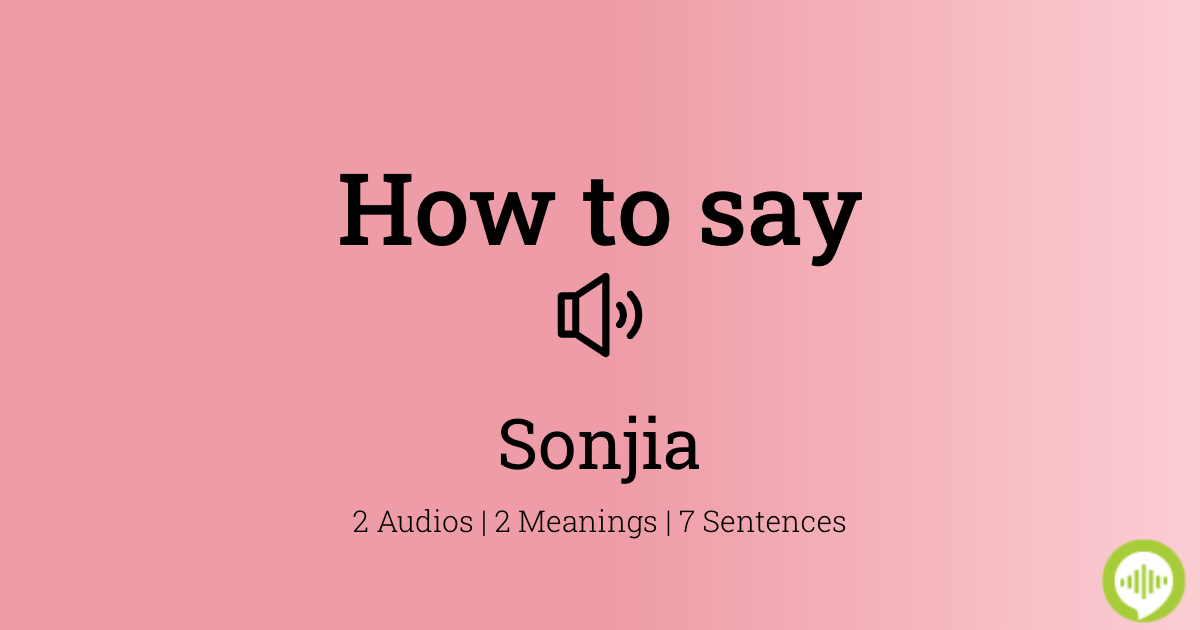 How To Pronounce Sonjia Howtopronounce Com