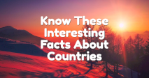 Know These Interesting Facts About Countries