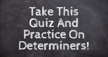 Take This Quiz And Practice On Determiners!