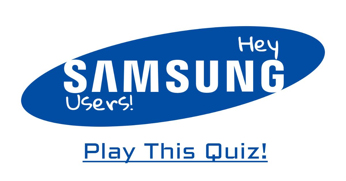 Hey Samsung Users! Play This Quiz! thumbnail