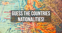 Guess the countries Nationalities!