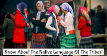 Know About The Native Language Of The Tribes!