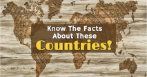 Know The Facts About These Countries!