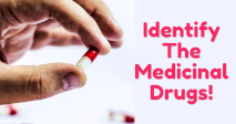 Identify The Medicinal Drugs!