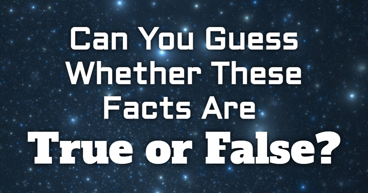 Can You Guess Whether These Facts Are True or False? thumbnail