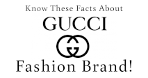 Know These Facts About Gucci Fashion Brand!