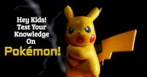 Hey Kids! Test Your Knowledge On Pokémon!
