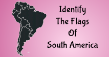 Identify The Flags Of South America!