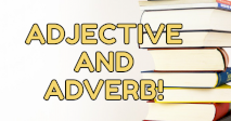 Adjective and Adverb!