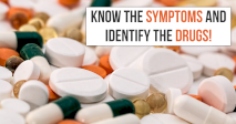 Know The Symptoms And Identify The Drugs!