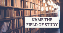 Name The Field Of Study!